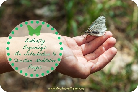 Butterfly Beginnings: Christian Meditation Introduction | Meditative Prayer | Scoop.it