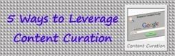 Five Ways to Leverage Content Curation in Your Content Marketing Plans | La cura dei contenuti informativi del web | Scoop.it