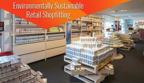 Environmentally Sustainable Retail Shopfitting Is What Your Store Needs To Succeed  | Mechanical Engineering & Design | Scoop.it