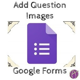 NEW! Google Forms: Add Images to Answer Choices - Teacher Tech | Keeping up with Ed Tech | Scoop.it