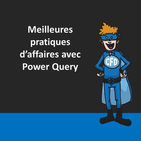À télécharger: Présentation et vidéo sur les meilleures pratiques d'affaires avec Power Query – Le CFO masqué | MSExcel | Scoop.it