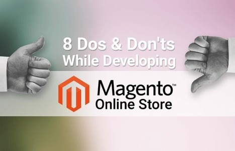 8 Dos & Don'ts to Consider While Developing a Magento Store | Magento Design | Scoop.it