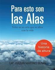 Para esto son las alas por Cap. Joaquín Martinez Duran | Libros en Palibrio | Obras de Palibrio | Scoop.it