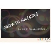 Growth Hacking, le truc en plus des startups ? | Growth hacking | Scoop.it