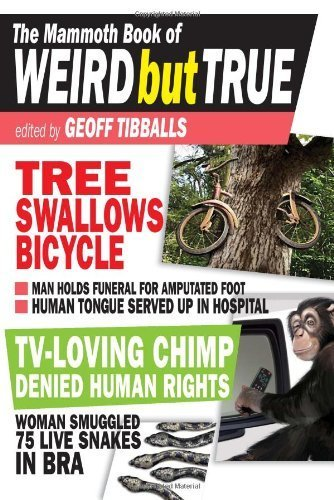 The Mammoth Book of Weird But True | Strange days indeed... | Scoop.it