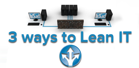 3 Ways to Accomplish Lean IT - CheckAction | Lean Six Sigma and Information Technology | Scoop.it