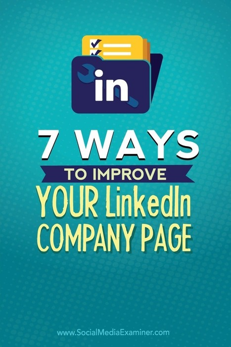 7 Ways to Improve Your LinkedIn Company Page  | Personal Branding & Leadership Coaching | Scoop.it