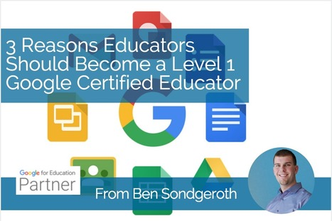 3 Reasons Educators Should Become a Level 1 Google Certified Educator - From Ben - EdTechTeacher | Soup for thought | Scoop.it