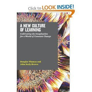 Amazon.com: A New Culture of Learning: Cultivating the Imagination for a World of Constant Change (9781456458881): Douglas Thomas, John Seely Brown: Books | Liberating Learning with Web 2.0 | Scoop.it