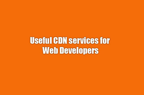 Useful CDN services for Web Designers and Developers | Technology Information | Scoop.it