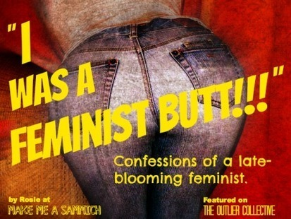 Confessions of a Feminist Butt | The Outlier Collective | Make Me a Sammich | Scoop.it