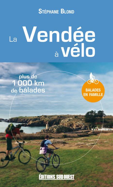 Stéphane Blond vous invite à découvrir 25 balades à vélo faciles, en famille ou entre amis, pour partir à la rencontre du patrimoine, de la nature et des paysages de la Vendée. | Editions Sud Ouest | Scoop.it