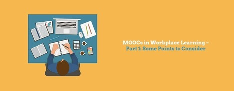 MOOCs In Workplace Learning – Part 1: Some Points To Consider - Learnnovators | Future of Learning | Scoop.it