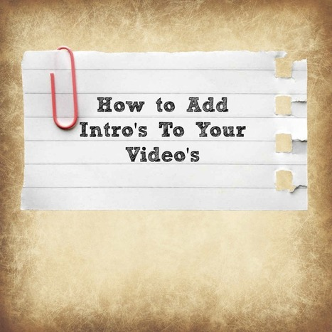 How to Add Intro's To Your Video's - Kirsten Rutherford | Social Media Marketing | Scoop.it