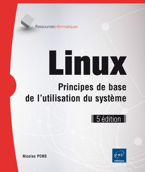 Linux : principes de base de l'utilisation du système / Nicolas Pons. Éditions ENI, 2016   Bibliothèque de l'Ecole des Ponts ParisTech   Scoop.it