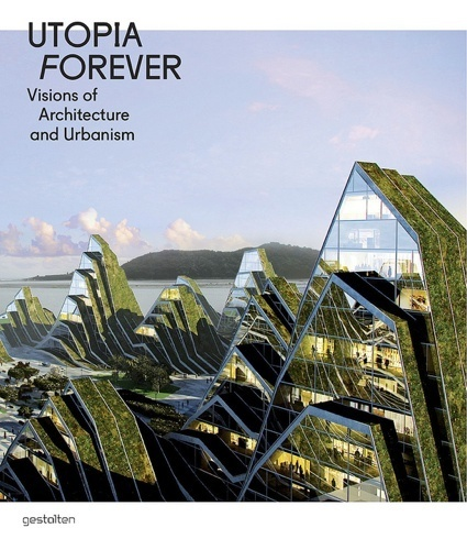 Book review: Utopia Forever - Visions of Architecture and Urbanism ... | Top CAD Experts updates | Scoop.it