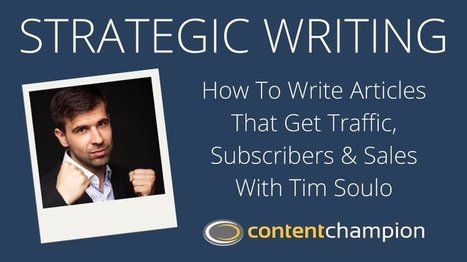 CC 050: Strategic Writing: How To Write Articles That Get Traffic, Subscribers & Sales With Tim Soulo | Content Marketing | Scoop.it