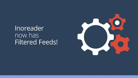 InoReader: see only relevant content with filtered feeds [upstream filtering] | RSS Circus : veille stratégique, intelligence économique, curation, publication, Web 2.0 | Scoop.it