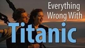 UVioO - Everything Wrong With Titanic In 9 Minutes Or So | Interesting | Scoop.it