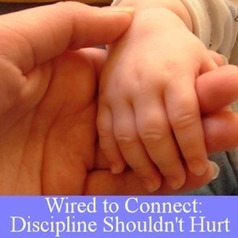 Positive Parents: Wired to Connect - Discipline Shouldn't Hurt   MINDfull   Scoop.it