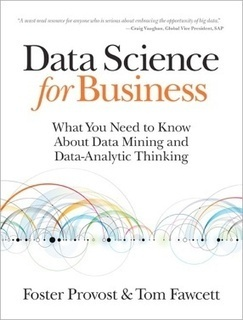 Book Review: 'Data Science for Business' by Foster Provost and Tom Fawcett | Data Science & Data Mining & Big Data | Scoop.it