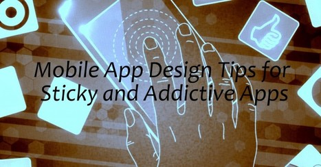 Top 10 Mobile App Design Tips for Sticky and Addictive Apps | android buzz | Scoop.it