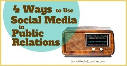 4 Ways to Use Social Media in Public Relations | MarketingHits | Scoop.it