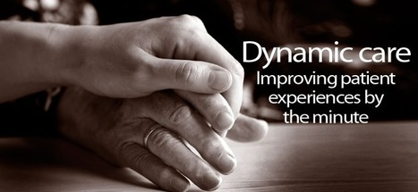 Dynamic care: Improving patient experiences by the minute | Healthcare IT | Scoop.it