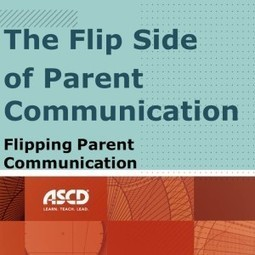 The Flip Side of Parent Communication | ASCD Inservice | Robinson Staff Resources | Scoop.it