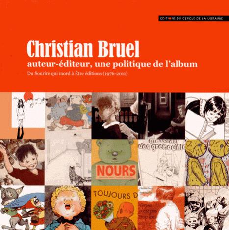 Christian Bruel : auteur-éditeur, une politique de l'album : du Sourire qui mord à Être éditions (1976-2011) - | Littérature et documentaires jeunesse | Scoop.it
