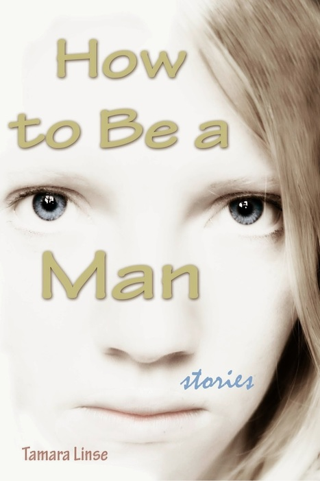 Pebble In The Still Waters: Guest Post: Interview with Tamara Linse: Author of How to Be a Man | Women In Media | Scoop.it