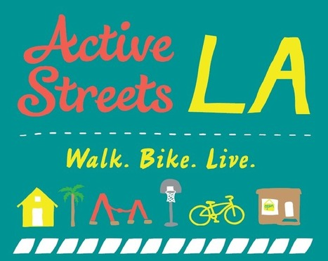 Active Streets LA will bring Bicycle Friendly Streets to LA's neighborhoods; community walk/ride Saturday 10/19 | Bicycle Safety and Accident Claims in CA | Scoop.it