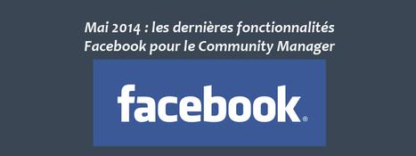Mai 2014 : les dernières fonctionnalités Facebook pour le Community Manager | Stratégie Digitale et entreprises | Scoop.it