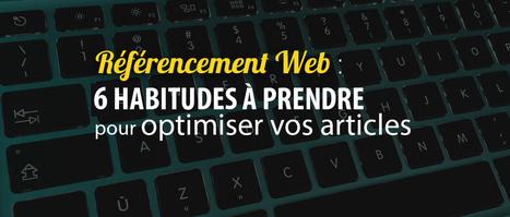 Référencement : 6 habitudes à prendre pour optimiser ses articles | Content marketing, Rédaction web et SEO | Scoop.it