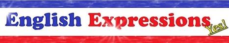 English Expressions YES! | Svešvalodu skolotājiem | Scoop.it