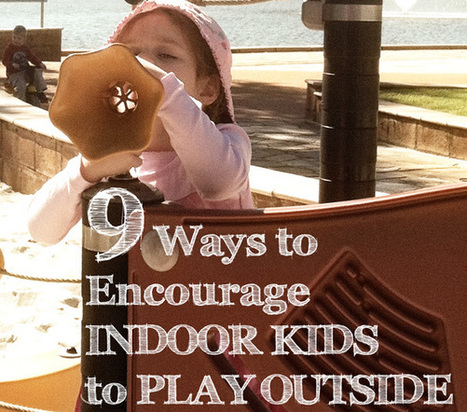 9 Ways to Encourage Indoor Kids to Play Outside | Early Years Education | Scoop.it