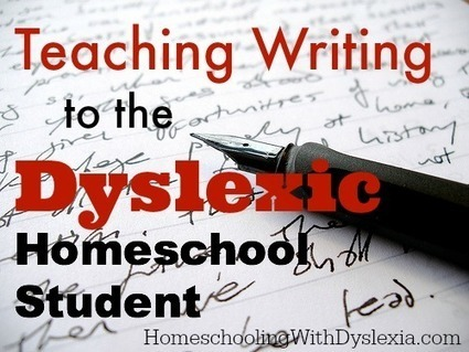 Teaching Writing to the Dyslexic Student - Homeschooling with Dyslexia | Teaching Creative Writing | Scoop.it
