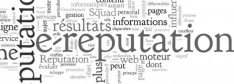 L'importance de l'e-réputation | E-réputation | Scoop.it