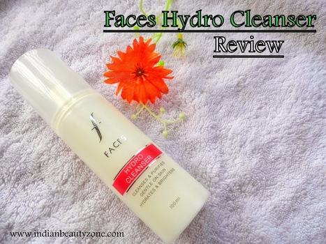 Faces Hydro Cleanser Review | Indian Beauty Zone | Indian Beauty Zone | Scoop.it