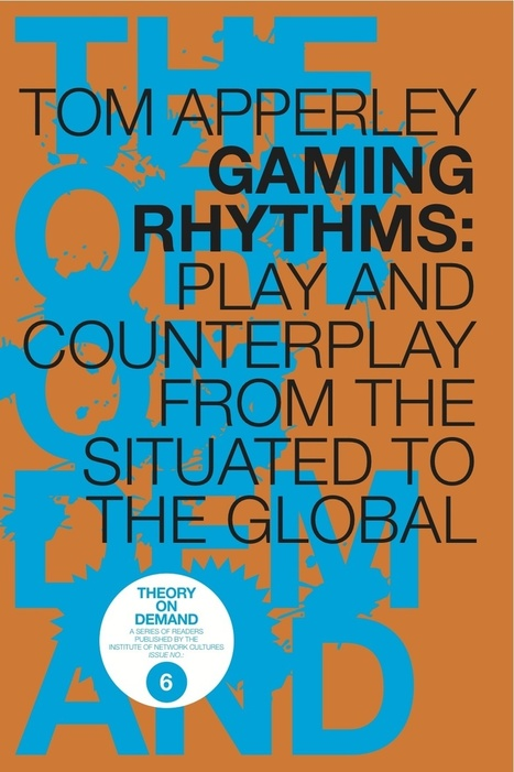 TOD #6: Gaming Rhythms: Play and Counterplay from the Situated to the Global | Emergent Digital Practices | Scoop.it