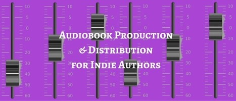 Audiobooks for Indie Authors - Part Two  | Ebook and Publishing | Scoop.it