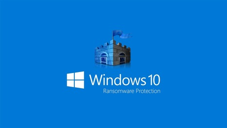 Ransomware protection in Windows 10 Anniversary Update | ICT Power | sistemi operativi | Scoop.it