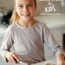 10 Sneakily Healthy Kid Snacks - Eat. Drink. Better. | Parenting | Scoop.it