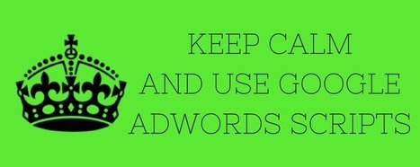 Keep Calm and Use AdWords Scripts - eZanga Articles | Online Marketing | Scoop.it