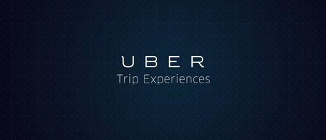 Introducing Uber Trip Experiences   MarTech : Маркетинговые технологии   Scoop.it