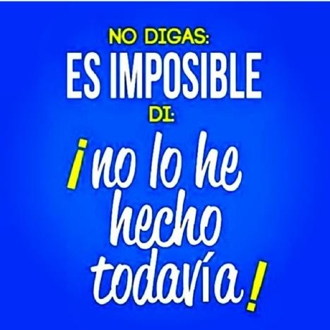 No digas que es imposible, di que no lo has hecho todavía http://t.co/39owX1iAlU | @hectorarturo | Scoop.it
