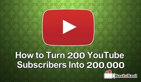 How to Turn 200 YouTube Subscribers Into 200,000 - | Internet Marketing | Scoop.it