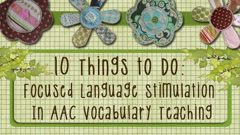 10 Things to Do in Using Focused Language Stimulation in AAC Vocabulary Teaching | AAC & Language Intervention | Scoop.it