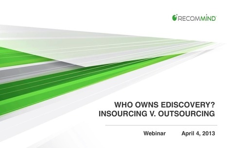 Who Owns eDiscovery? Insourcing versus Outsourcing | Recommind | LPO | Scoop.it