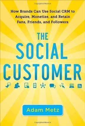 The Social Customer: How Brands Can Use Social CRM to Acquire, Monetize, and Retain Fans, Friends, and Followers | CRM: Social Publisher Relationship Management | Scoop.it